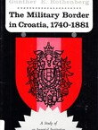 The Military Border in Croatia, 1740-1881. A Study of an Imperial Institution