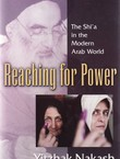 Reaching for Power. The Shi'a in the Modern Arab World