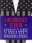 A Democracy at War. America's Fight at Home & Abroad in World War II