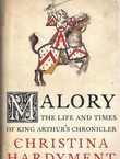 Malory. The Life and Times of King Arthur's Chronicler