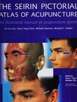 The Seirin Pictorial Atlas of Acupuncture. An Illustrated Manual of Acupuncture Points