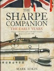 The Sharpe Companion. The Early Years. A Historical and Military Guide to Bernard Cornwell's Sharpe Novels 1777-1808