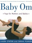 Baby Om. Yoga for Mothers and Babies