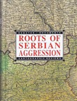 Roots of Serbian Aggression. Debates, Documents, Cartographic Reviews