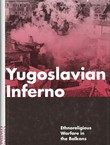 Yugoslavian Inferno. Ethnoreligious Warfare in the Balkans