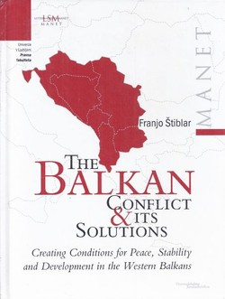 The Balkan Conflict & Its Solutions. Creating Conditions for Peace, Stability and Development in the Western Balkans
