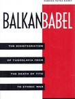 Balkan Babel. The Disintegration of Yugoslavia from the Death of Tito to Ethnic War (2nd Ed.)