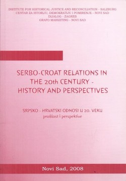 Serbo-Croat Relations in the 20th Century - History and Perspectives / Srpsko-hrvatski odnosi u 20. veku - prošlost i perspektive