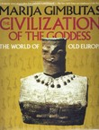 The Civilization of the Goddes. The World of Old Europe