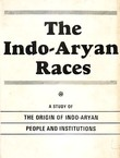 The Indo-Aryan Races. A Study of the Origin of Indo-Aryan People and Institutions