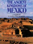The Ancient Kingdoms of Mexico. A Magnificent Re-creation of Their Art and Life
