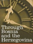 Through Bosnia and the Herzegovina (Reprint from 1876)