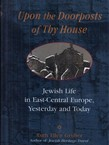 Upon the Doorposts of the House. Jewish Life in East-Central Europe, Yesterday and Today