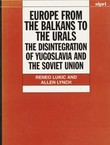 Europe from the Balkans to the Urals. The Disintegration of Yugoslavia and the Soviet Union