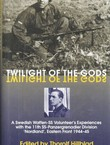 Twilight of the Gods. A Swedish Waffen-SS Volunteer's Experiences with the 11th SS-Panzergrenadier Division Nordland, Eastern Front 1944-45