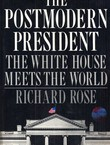 The Postmodern President. The White House Meets the Worl