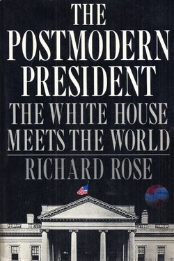 The Postmodern President. The White House Meets the World
