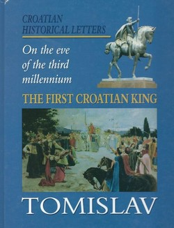 The First Croatian King Tomislav. Croatian Historical Letters