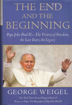 The End and the Beginning. Pope John Paul II - The Victory of Freedom, the Last Years, the Legacy
