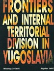 Frontiers and Internal Territorial Division in Yugoslavia