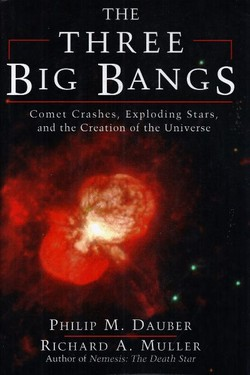 The Three Big Bangs. Comet Crashes, Exploding Stars, and the Creation of the Universe