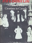 For a Better Life. A History of the Croatians in Canada
