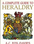 A Complete Guide to Heraldry (Reprint from 1909)
