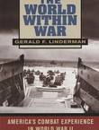 The World Within War. America's Combat Experience in World War II