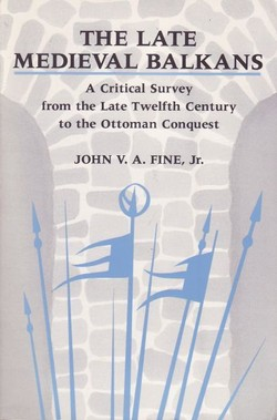 The Late Medieval Balkans. A Critical Survey from the Late Twelfth Century to the Ottoman Conquest