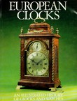 European Clocks. An Illustrated History of Clocks and Watches