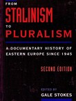 From Stalinism to Pluralism. A Documentary History of Eastern Europe Since 1945 (2nd Ed.)