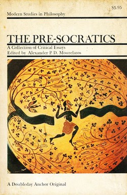The Pre-Socratics. A Collection of Critical Essays
