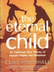The Eternal Child. An Explosive New Theory of Human Origins and Behaviour