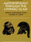 Anthropology Through the Looking-Glass. Critical Ethnography in the Margins of Europe