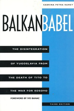 Balkan Babel. The Desintegration of Yugoslavia from the Death of Tito to the War for Kosovo (3rd Ed.)