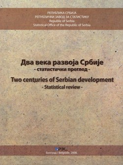 Dva veka razvoja Srbije - statistički pregled / Two Centuries of Serbian Development - Statistical Review