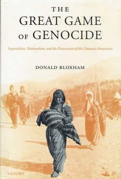 The Great Game of Genocide. Imperialism, Nationalism, and the Destruction of the Ottoman Armenians