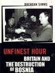 Unfinest Hour. Britain and the Destruction of Bosnia