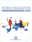 World Migration 2005. Costs and Benefits of International Migration