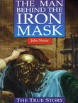 The Man behind the Iron Mask. The True Story