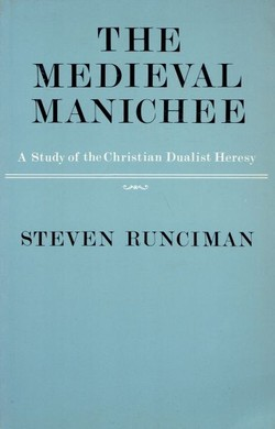 The Medieval Manichee. A Study of the Christian Dualist Heresy