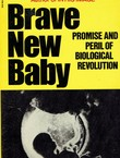 Brave New Baby. Promise and Peril of Biological Revolution