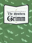 The Complete Illustrated Works of the Brother Grimm