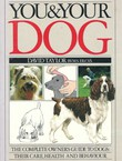 You & Your Dog. The Complete Owner's Guide to Dogs: Their Care, Health and Behaviour