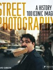 Street Photography. A History in 100 Iconic Images