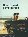 How to Read a Photograph. Understanding, Interpreting and Enjoying the Great Photographers