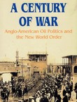 A Century of War. Anglo-American Oil Politics and the New World Order