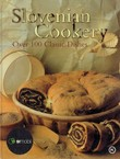 Slovenian Cookery. Over 100 Classic Dishes (2nd Ed.)