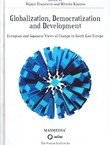 Globalization, Democratization and Development. European and Japanese Views of Change in South East Europe